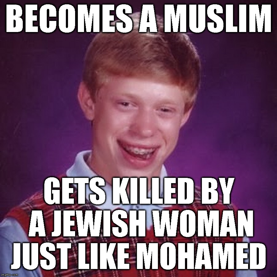 BECOMES A MUSLIM GETS KILLED BY A JEWISH WOMAN JUST LIKE MOHAMED | made w/ Imgflip meme maker
