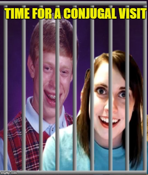 TIME FOR A CONJUGAL VISIT | made w/ Imgflip meme maker