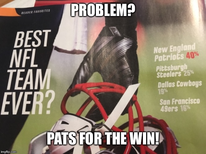 Face the football facts | PROBLEM? PATS FOR THE WIN! | image tagged in football,polls,troll | made w/ Imgflip meme maker