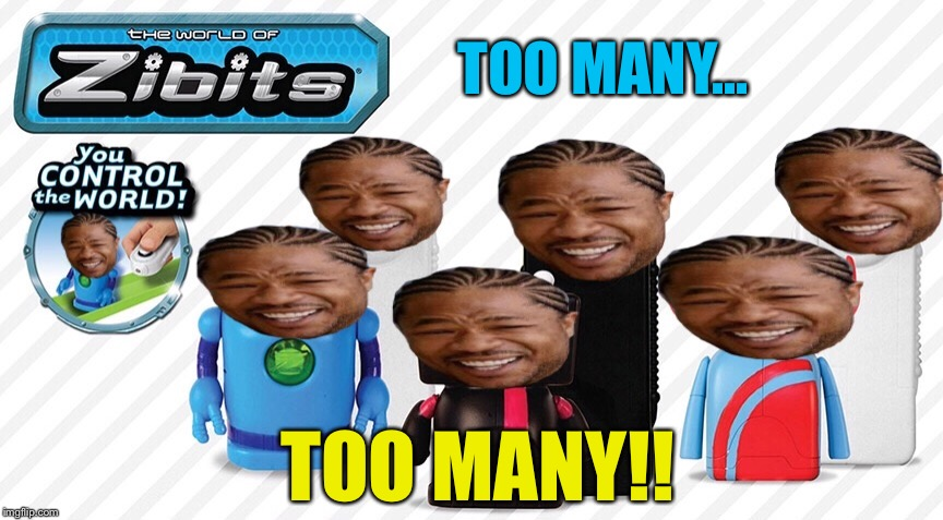 TOO MANY... TOO MANY!! | made w/ Imgflip meme maker