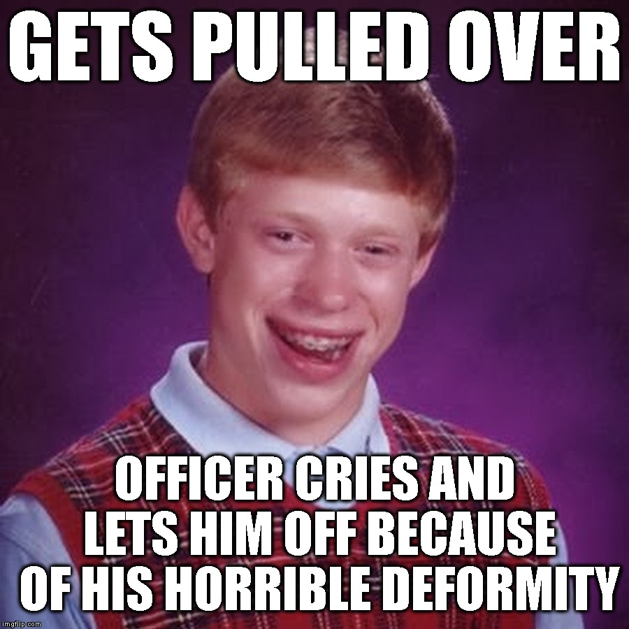 GETS PULLED OVER OFFICER CRIES AND LETS HIM OFF BECAUSE OF HIS HORRIBLE DEFORMITY | made w/ Imgflip meme maker