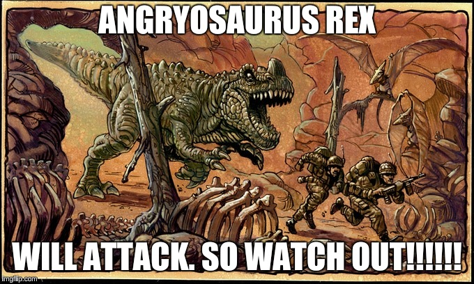 Angryosaurus Rex | ANGRYOSAURUS REX WILL ATTACK. SO WATCH OUT!!!!!! | image tagged in guns,t-rex | made w/ Imgflip meme maker