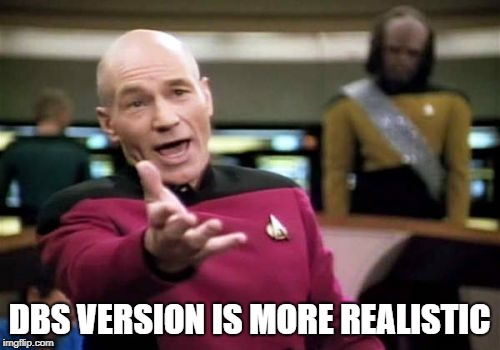 Picard Wtf Meme | DBS VERSION IS MORE REALISTIC | image tagged in memes,picard wtf | made w/ Imgflip meme maker