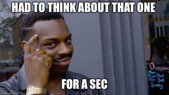 Roll Safe Think About It Meme | HAD TO THINK ABOUT THAT ONE FOR A SEC | image tagged in memes,roll safe think about it | made w/ Imgflip meme maker