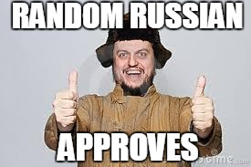 Crazy Russian | RANDOM RUSSIAN APPROVES | image tagged in crazy russian | made w/ Imgflip meme maker