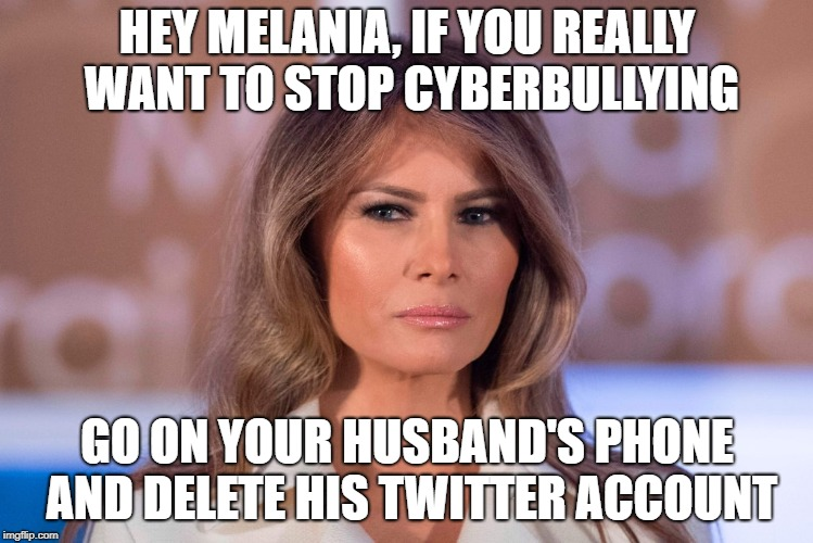 Does Melania Trump Actually Want To Stop Cyberbullies? | HEY MELANIA, IF YOU REALLY WANT TO STOP CYBERBULLYING GO ON YOUR HUSBAND'S PHONE AND DELETE HIS TWITTER ACCOUNT | image tagged in breaking news,fake news | made w/ Imgflip meme maker