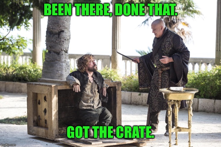 BEEN THERE, DONE THAT. GOT THE CRATE. | made w/ Imgflip meme maker