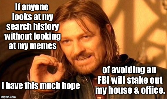 Kinda like the chances of this actor's characters surviving an entire movie or series | . | image tagged in memes,frustrated boromir,search history,fbi investigation,stakeout | made w/ Imgflip meme maker