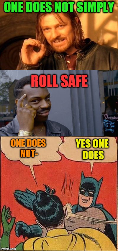 ONE DOES NOT SIMPLY YES ONE DOES ROLL SAFE ONE DOES NOT- | made w/ Imgflip meme maker