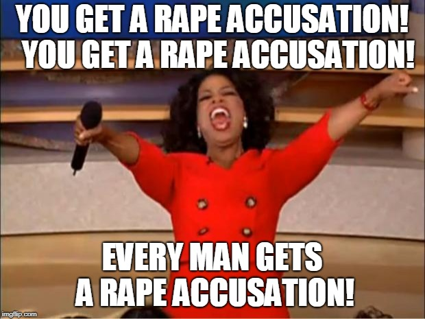 #METOO in a nutshell | YOU GET A **PE ACCUSATION!  YOU GET A **PE ACCUSATION! EVERY MAN GETS A **PE ACCUSATION! | image tagged in memes,oprah you get a,anti-feminism,hysterical | made w/ Imgflip meme maker