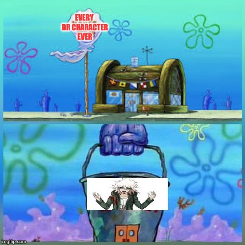 Accurate AF | EVERY DR CHARACTER EVER | image tagged in krusty krab vs chum bucket,komaeda,spongebob,danganronpa,accurate | made w/ Imgflip meme maker