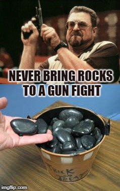 When teachers arm students with rocks to throw at school shooters | NEVER BRING ROCKS TO A GUN FIGHT | image tagged in school shooting,rocks,cave,teachers,dark humor | made w/ Imgflip meme maker