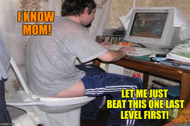 I KNOW MOM! LET ME JUST BEAT THIS ONE LAST LEVEL FIRST! | made w/ Imgflip meme maker