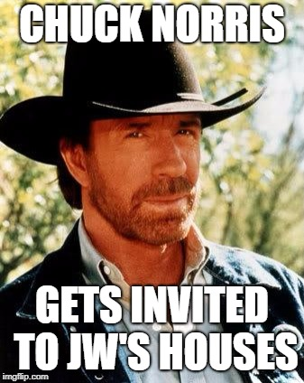 CHUCK NORRIS GETS INVITED TO JW'S HOUSES | made w/ Imgflip meme maker