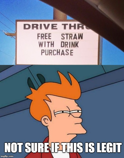 NOT SURE IF THIS IS LEGIT | image tagged in memes,futurama fry | made w/ Imgflip meme maker