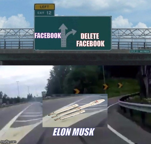 Elon musk deleting facebook page | image tagged in elon musk,facebook,left exit 12 off ramp,mark zuckerberg,funny meme | made w/ Imgflip meme maker