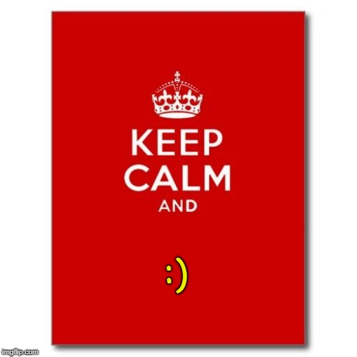 Keep calm  | :) | image tagged in keep calm | made w/ Imgflip meme maker