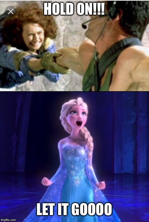Homicidal cartoon | HOLD ON!!! LET IT GOOOO | image tagged in frozen,cliffhanger | made w/ Imgflip meme maker