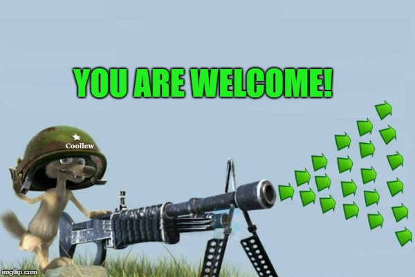 upvote-gun | YOU ARE WELCOME! | image tagged in upvote-gun | made w/ Imgflip meme maker