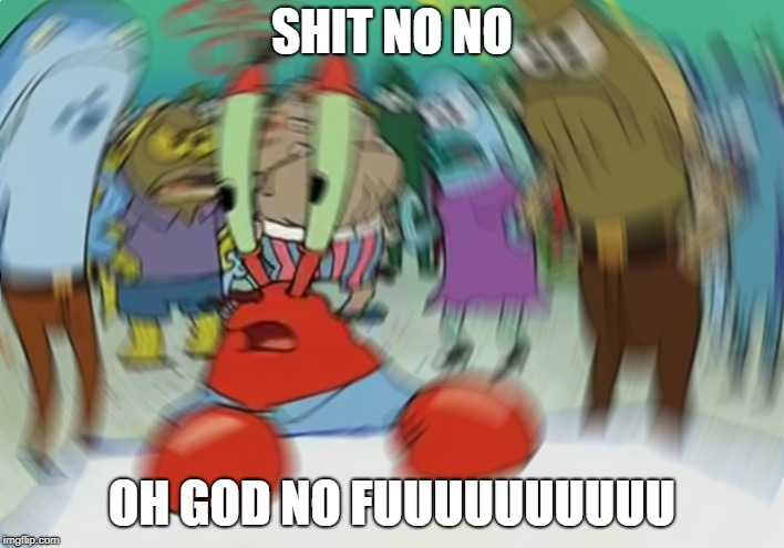 Mr Krabs Blur Meme Meme | SHIT NO NO OH GOD NO FUUUUUUUUUU | image tagged in memes,mr krabs blur meme | made w/ Imgflip meme maker
