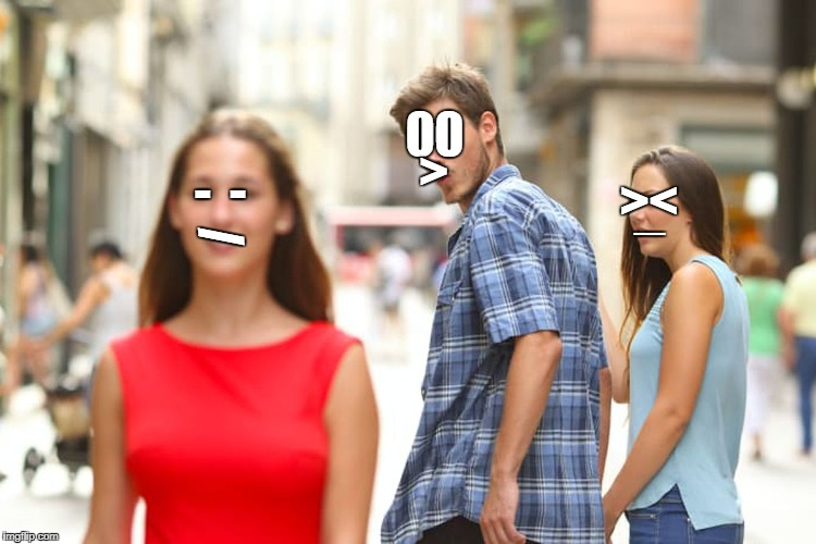 \(;-;)/ | 00 -  - > _ >< / | image tagged in memes,distracted boyfriend,xi,8v,/ | made w/ Imgflip meme maker