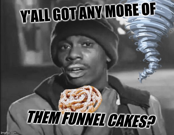Y'ALL GOT ANY MORE OF THEM FUNNEL CAKES? | made w/ Imgflip meme maker