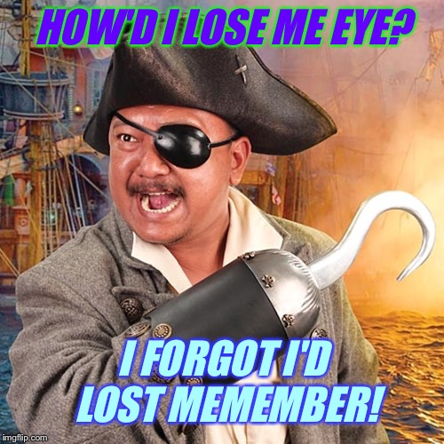 HOW'D I LOSE ME EYE? I FORGOT I'D LOST MEMEMBER! | made w/ Imgflip meme maker