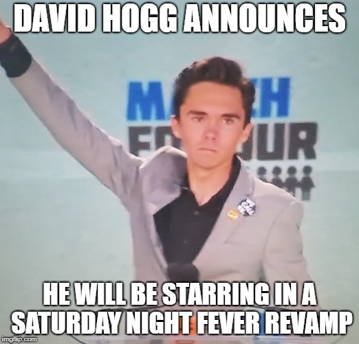 David Hogg to star in Saturday Night Fever | DAVID HOGG ANNOUNCES HE WILL BE STARRING IN A SATURDAY NIGHT FEVER REVAMP | image tagged in david hogg,saturday night fever,politics,spoiled brat,millennials | made w/ Imgflip meme maker