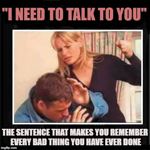 "Angry Wife | ""I NEED TO TALK TO YOU"" THE SENTENCE THAT MAKES YOU REMEMBER EVERY BAD THING YOU HAVE EVER DONE 