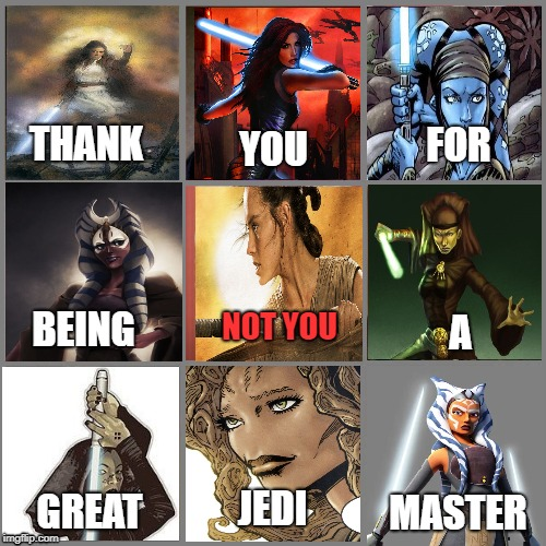 Not you | THANK YOU FOR NOT YOU BEING A GREAT JEDI MASTER | image tagged in not you | made w/ Imgflip meme maker