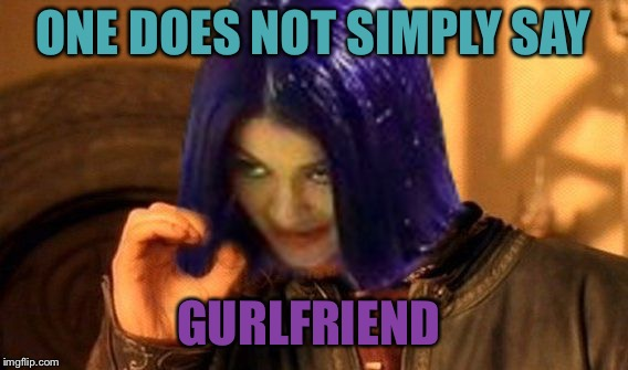 Kylie Does Not Simply | ONE DOES NOT SIMPLY SAY GURLFRIEND | image tagged in kylie does not simply | made w/ Imgflip meme maker