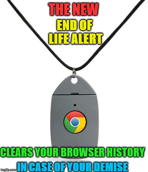 Test marketing.  | THE NEW CLEARS YOUR BROWSER HISTORY END OF LIFE ALERT IN CASE OF YOUR DEMISE | image tagged in memes,end of life alert,life alert | made w/ Imgflip meme maker