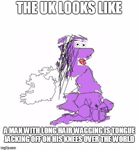 UKNakedMan | THE UK LOOKS LIKE A MAN WITH LONG HAIR WAGGING IS TONGUE JACKING OFF ON HIS KNEES OVER THE WORLD | image tagged in uknakedman | made w/ Imgflip meme maker