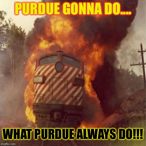 Train Wreck | PURDUE GONNA DO.... WHAT PURDUE ALWAYS DO!!! | image tagged in train wreck | made w/ Imgflip meme maker