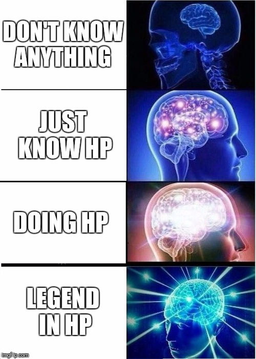 Expanding Brain Meme | DON'T KNOW ANYTHING JUST KNOW HP DOING HP LEGEND IN HP | image tagged in memes,expanding brain | made w/ Imgflip meme maker