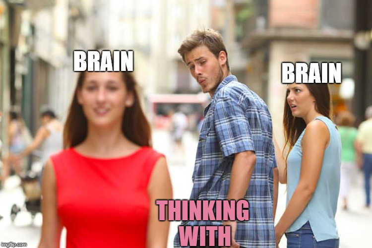 Distracted Boyfriend Meme | BRAIN THINKING WITH BRAIN | image tagged in memes,distracted boyfriend | made w/ Imgflip meme maker