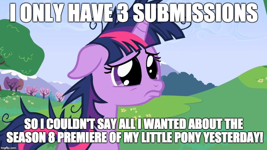 Sadness, but hey, the season premiere kicks off My Little Pony meme week #2 March 24-31st. A xanderbrony event! | I ONLY HAVE 3 SUBMISSIONS SO I COULDN'T SAY ALL I WANTED ABOUT THE SEASON 8 PREMIERE OF MY LITTLE PONY YESTERDAY! | image tagged in crying twilight,memes,my little pony meme week,xanderbrony,season 8,season premiere | made w/ Imgflip meme maker