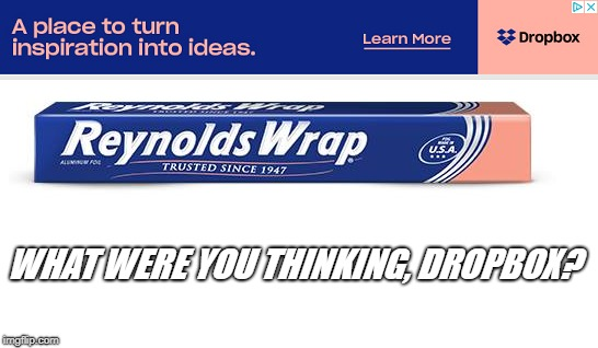 Marketing Fails. | WHAT WERE YOU THINKING, DROPBOX? | image tagged in ryan reynolds,wrapping,marketing,fails | made w/ Imgflip meme maker