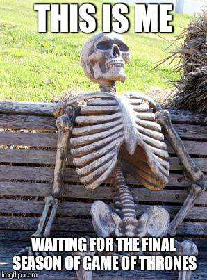 Waiting Skeleton | THIS IS ME WAITING FOR THE FINAL SEASON OF GAME OF THRONES | image tagged in memes,waiting skeleton | made w/ Imgflip meme maker