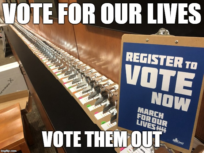 Vote For Our Lives | VOTE FOR OUR LIVES VOTE THEM OUT | image tagged in vote them out,student activism,nra,gun laws | made w/ Imgflip meme maker