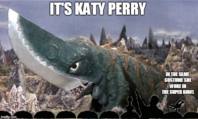 From Gamera vs. Guiron | IT'S KATY PERRY IN THE SAME COSTUME SHE WORE IN THE SUPER BOWL | image tagged in funny,mystery science theater 3000,guiron,totally looks like,katy perry,super bowl shark costume | made w/ Imgflip meme maker