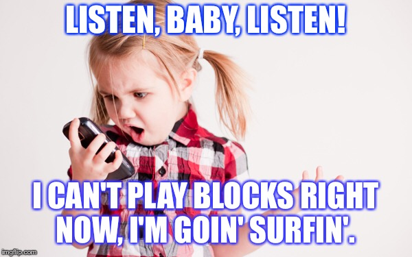 NO CAN DO.  | LISTEN, BABY, LISTEN! I CAN'T PLAY BLOCKS RIGHT NOW, I'M GOIN' SURFIN'. | image tagged in surfing,children,playing,surfers | made w/ Imgflip meme maker