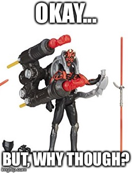 Toys are so weird now | OKAY... BUT, WHY THOUGH? | image tagged in darth maul,seventh sister,hasbro,star wars,toys | made w/ Imgflip meme maker