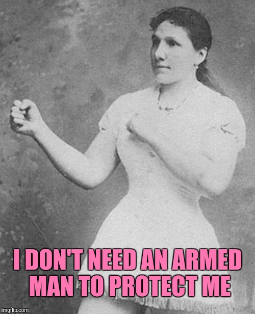 I DON'T NEED AN ARMED MAN TO PROTECT ME | made w/ Imgflip meme maker