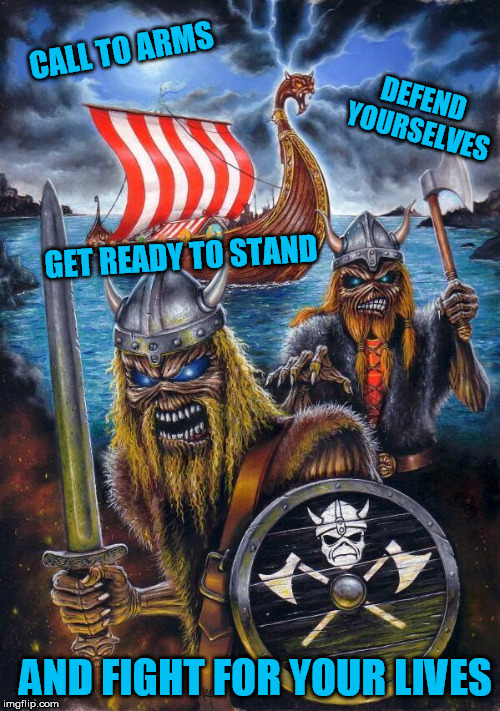 CALL TO ARMS AND FIGHT FOR YOUR LIVES DEFEND YOURSELVES GET READY TO STAND | made w/ Imgflip meme maker