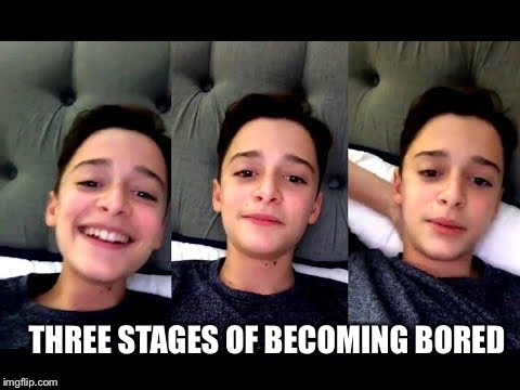 THREE STAGES OF BECOMING BORED | image tagged in three stages | made w/ Imgflip meme maker