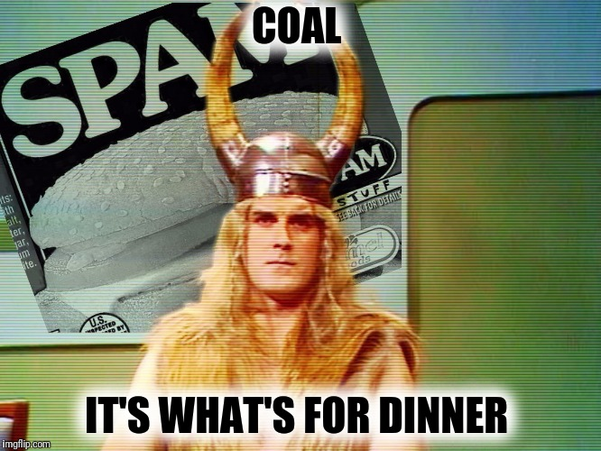 COAL IT'S WHAT'S FOR DINNER | made w/ Imgflip meme maker