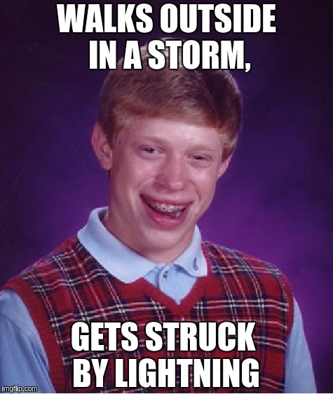 Bad Luck Brian Meme | WALKS OUTSIDE IN A STORM, GETS STRUCK BY LIGHTNING | image tagged in memes,bad luck brian | made w/ Imgflip meme maker