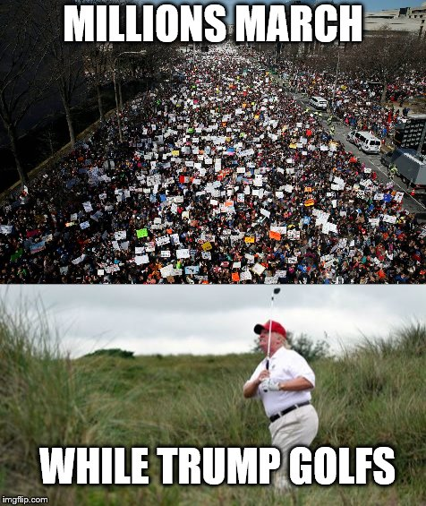 MILLIONS MARCH WHILE TRUMP GOLFS | image tagged in donald trump,gun control | made w/ Imgflip meme maker