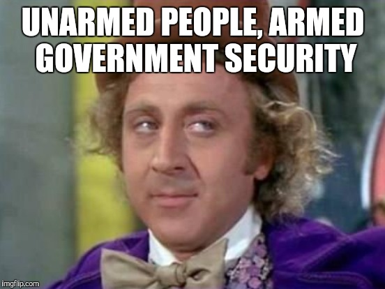 UNARMED PEOPLE, ARMED GOVERNMENT SECURITY | made w/ Imgflip meme maker